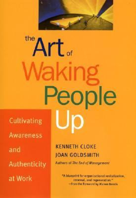 Art of Waking People Up Cultivating Awareness and Authenticity at Work