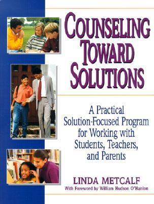 Counseling Toward Solutions A Practical Solution-Focused Program for Working With Students, Teachers and Parents