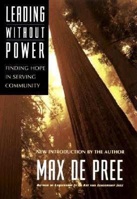 Leading Without Power Finding Hope in Serving Community - Pree, Max De pdf epub