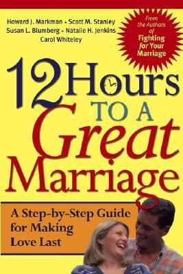 12 Hours to a Great Marriage A Step-By-Step Program for Making Love Last