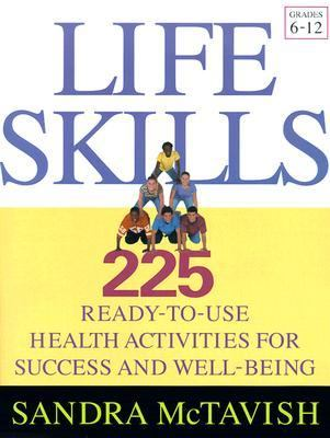 Life Skills 225 Ready-To-Use Health Activities for Success and Well-Being, Grades 6-12