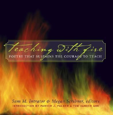 Teaching With Fire Poetry That Sustains the Courage to Teach