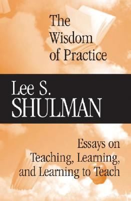Wisdom of Practice Essays on Teaching, Learning, and Learning to Teach
