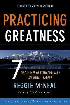 Practicing Greatness 7 Disciplines of Extraordinary Spiritual Leaders