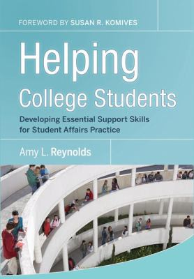 Helping College Students: Developing Essential Support Skills for Student Affairs Practice