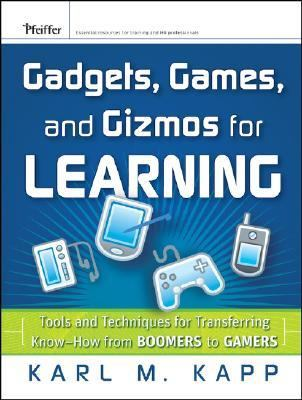 Gadgets, Games and Gizmos for Learning Tools and Techniques for Transferring Know-how from Boomers to Gamers