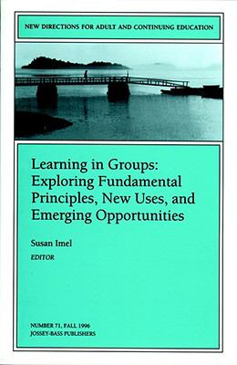 Learning in Groups: Exploring Fundamental Principles, New Uses and Emerging Opportunities, Vol. 71