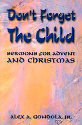 Don't Forget the Child Sermons for Advent and Christmas
