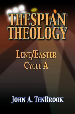 Thespian Theology: Lent/Easter, Cycle A