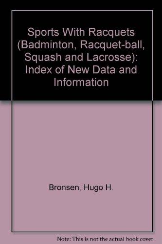 Sports With Racquets (Badminton, Racquet-ball, Squash and Lacrosse): Index of New Data and Information