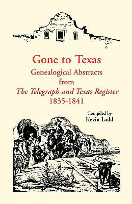 "Gone to Texas Genealogical Abstracts from ""the Telegraph & Texas Register"" 1835-1841"