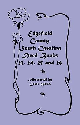 Edgefield County, South Carolina: Deed Books 23, 24, 25, 26