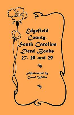 Edgefield County, South Carolina: Deed Books 27, 28 and 29