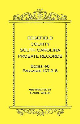 Edgefield County, South Carolina Probate Records Boxes Four Through Six, Packages 107 - 218