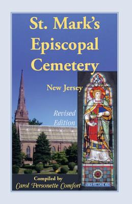 St. Mark's Episcopal Cemetery, Orange, Essex County, New Jersey : History of the Cemetery, Expanded List of Interments, and Early History of St. Mark's Church