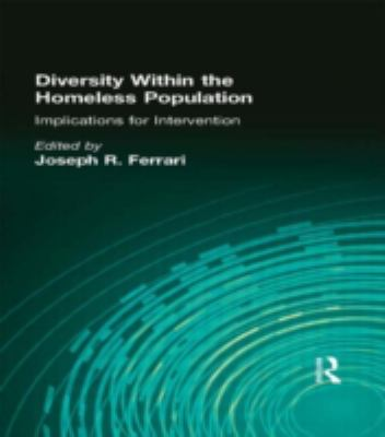 Diversity Within the Homeless Population: Implications for Intervention (Monograph Published Simultaneously As the Journal of Prevention & Intervention in the Community , Vol 15, No 1)