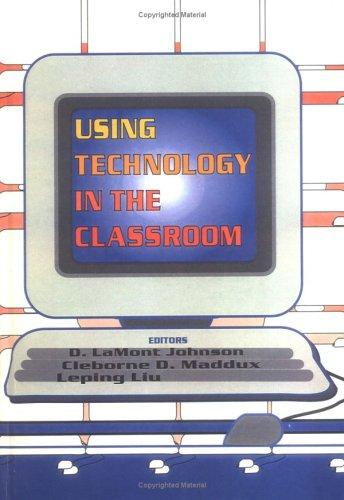 Using Technology in the Classroom (Monograph Published Simultaneously As Computers in the Schools , Vol 13, No 1-2)