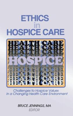 Ethics in Hospice Care Challenges to Hospice Values in a Changing Health Care Environment