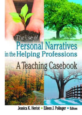 Use of Personal Narratives in the Helping Professions A Teaching Casebook