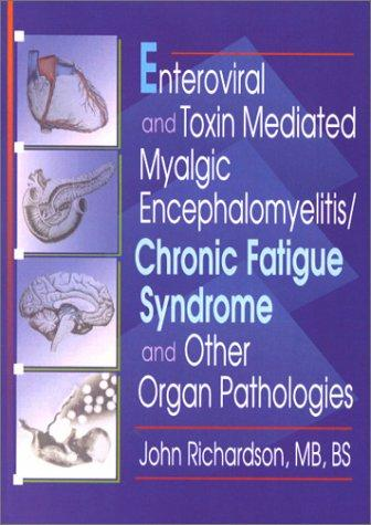Enteroviral and Toxin Mediated Myalgic Encephalomyelitis/Chronic Fatigue Syndrome and Other Organ Pa