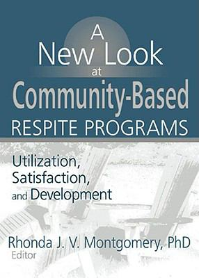 New Look at Community-Based Respite Programs Utilization, Satisfaction, and Development