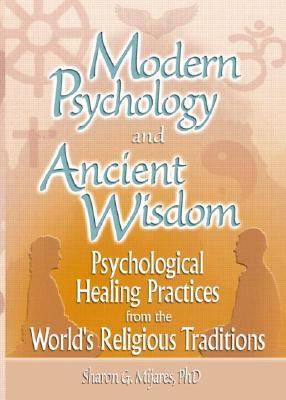 Modern Psychology and Ancient Wisdom Psychological Healing Practices from the World's Religious Traditions