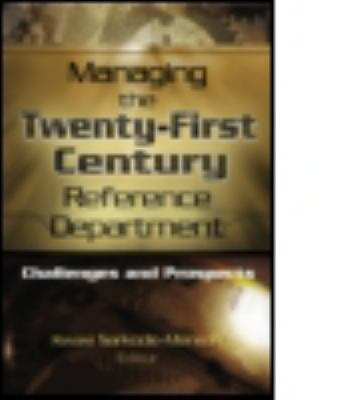 Managing the Twenty-First Century Reference Department Challenges and Prospects
