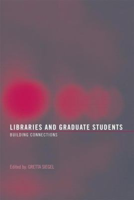 Libraries and Graduate Students: Building Connections