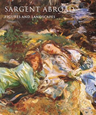 Sargent Abroad Figures and Landscapes