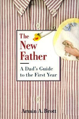New Father A Dad's Guide to the First Year