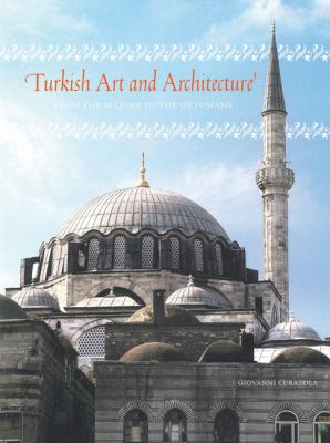 Turkish Art and Architecture: From the Seljuks to the Ottomans