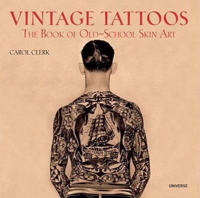 Vintage Tattoos: The Book of Old-School Skin Art