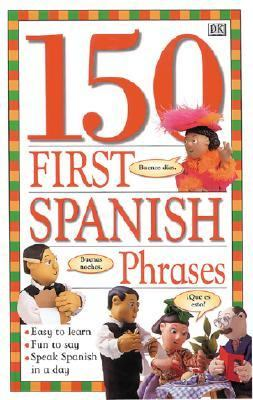 150 First Spanish Phrases Angela Wilkes