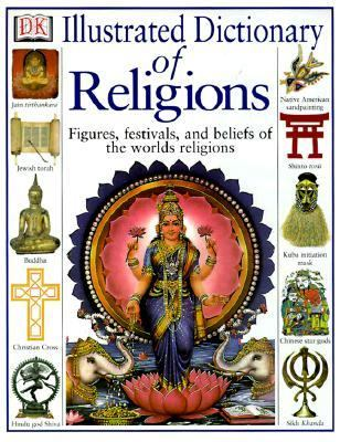 Illustrated Dictionary of Religions Rituals, Beliefs, and Practices from Around the World