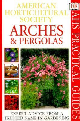 Arches and Pergolas ( American Horticultural Society Practical Guide) - Richard Key - Paperback - 1 AMER ED