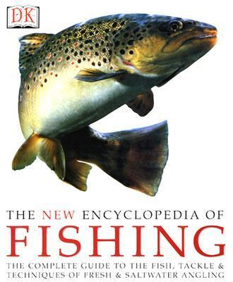 New Encyclopedia of Fishing The Complete Guide to the Fish, Tackle & Techniques of Fresh & Saltwater Angling