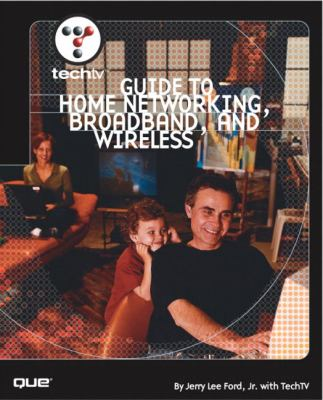 Techtv's Guide to Home Networking, Broadband, and Wireless
