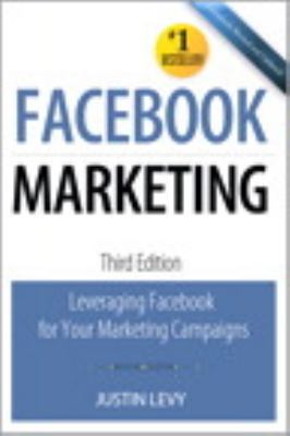 Facebook Marketing: Leveraging Facebook for your marketing campaigns (3rd Edition) (Que Biz-Tech)
