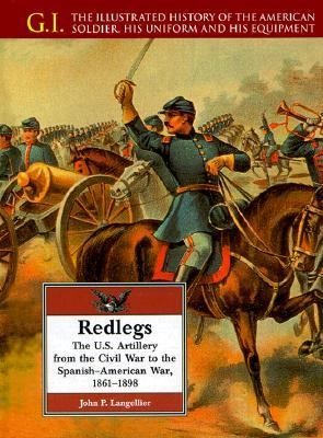 Redlegs The U.S. Artillery from the Civil War to the Spanish-American War, 1861-1898