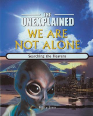 We Are Not Alone Searching the Heavens