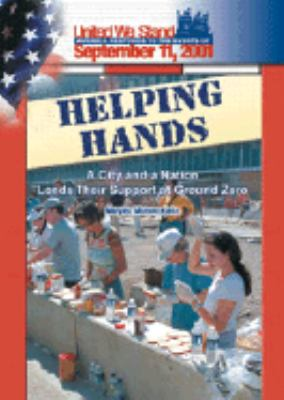 Helping Hands A City and a Nation Lend Their Support at Ground Zero