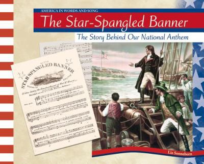 Star-Spangled Banner The Story Behind Our National Anthem