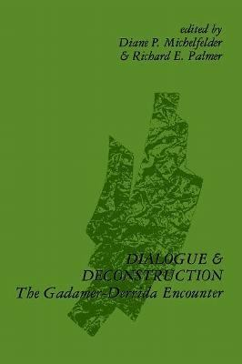 Dialogue and Deconstruction The Gadamer-Derrida Encounter
