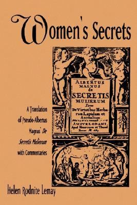 Women's Secrets A Translation of Pseudo-Albertus Magnus's De Secretis Mulierum With Commentaries