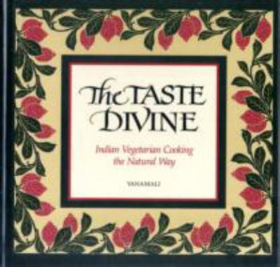 Taste Divine Indian Vegetarian Cooking the Natural Way