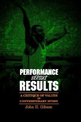 Performance Versus Results A Critique of Values in Contemporary Sport