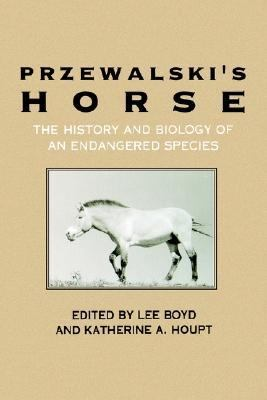Przewalski's Horse The History and Biology of an Endangered Species