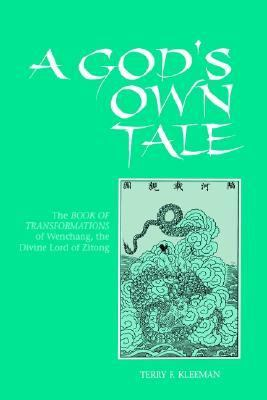 God's Own Tale The Book of Transformations of Wenchang, the Divine Lord of Zitong