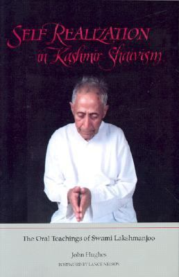 Self Realization in Kashmir Shaivism The Oral Teachings of Swaml Laksham Joo