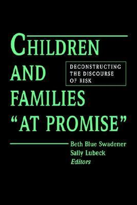 "Children and Families ""at Promise"" Deconstructing the Discourse of Risk"